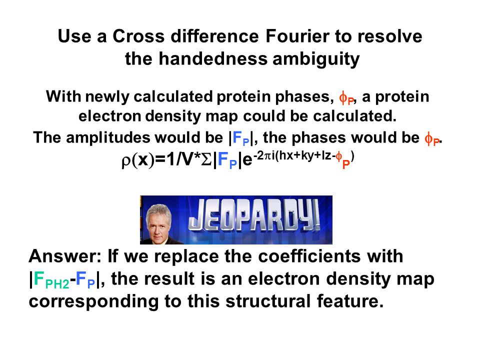 Use a Cross difference Fourier to resolve the handedness ambiguity