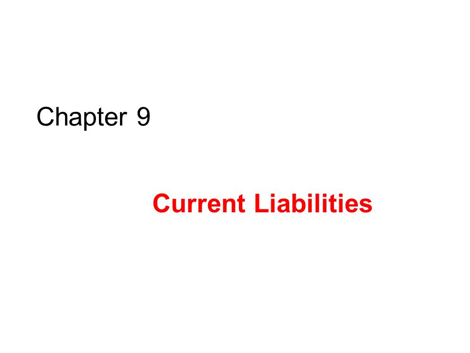 Chapter 9 Current Liabilities