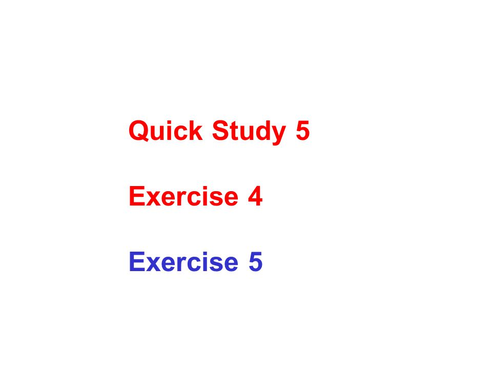 Quick Study 5 Exercise 4 Exercise 5