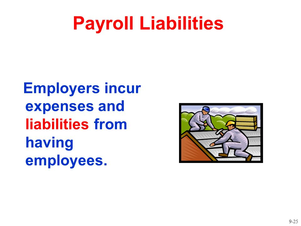 Payroll Liabilities Employers incur expenses and liabilities from having employees.