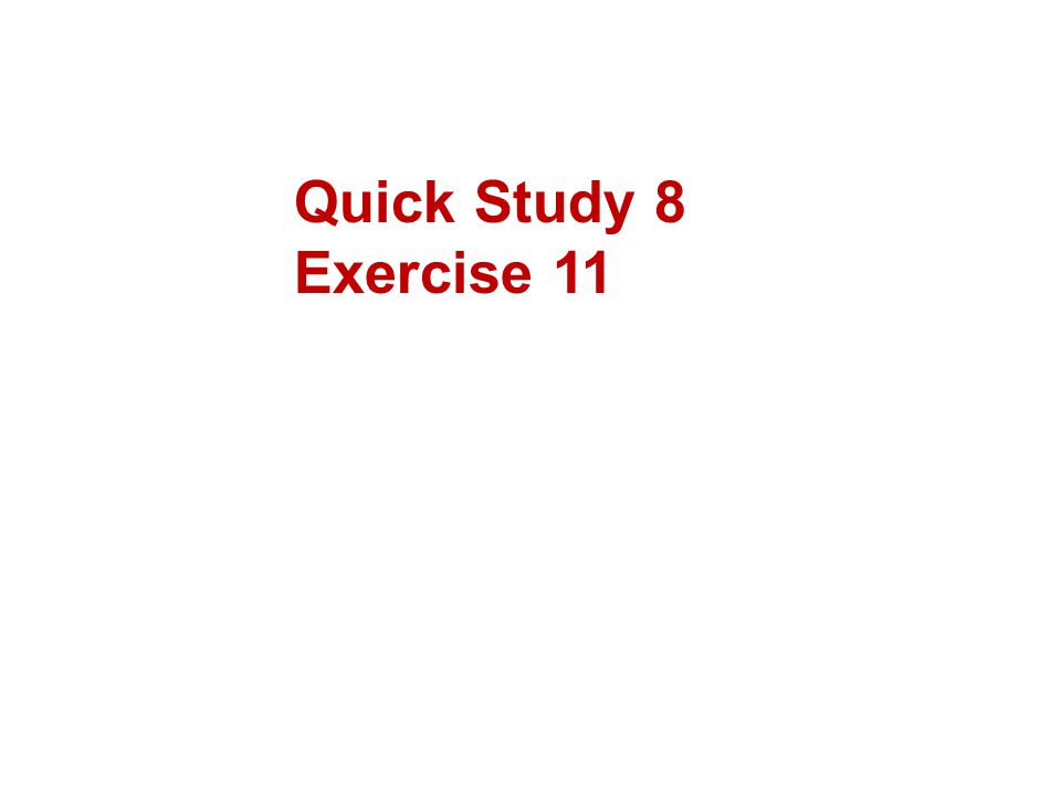 Quick Study 8 Exercise 11