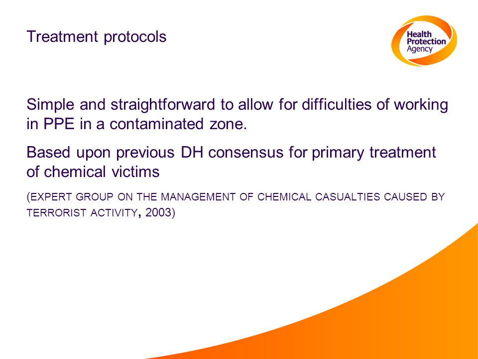 Treatment protocols Simple and straightforward to allow for difficulties of working in PPE in a contaminated zone.