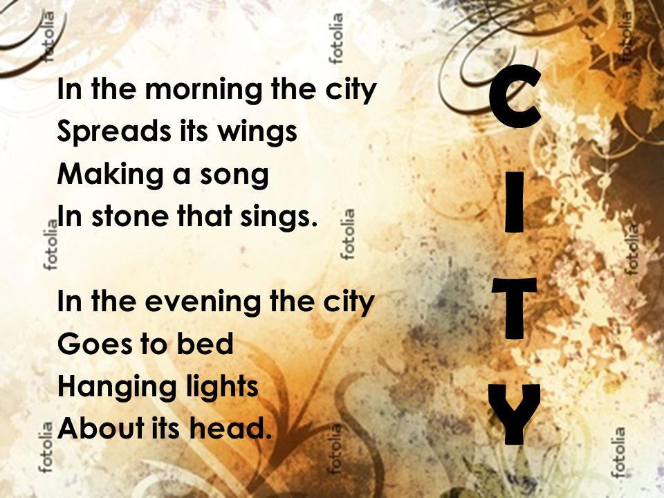 C I T Y In the morning the city Spreads its wings Making a song