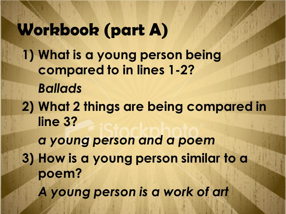 Workbook (part A) What is a young person being compared to in lines 1-2 Ballads. What 2 things are being compared in line 3