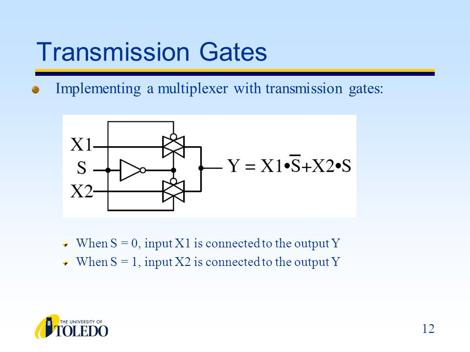 Transmission Gates Implementing a multiplexer with transmission gates: