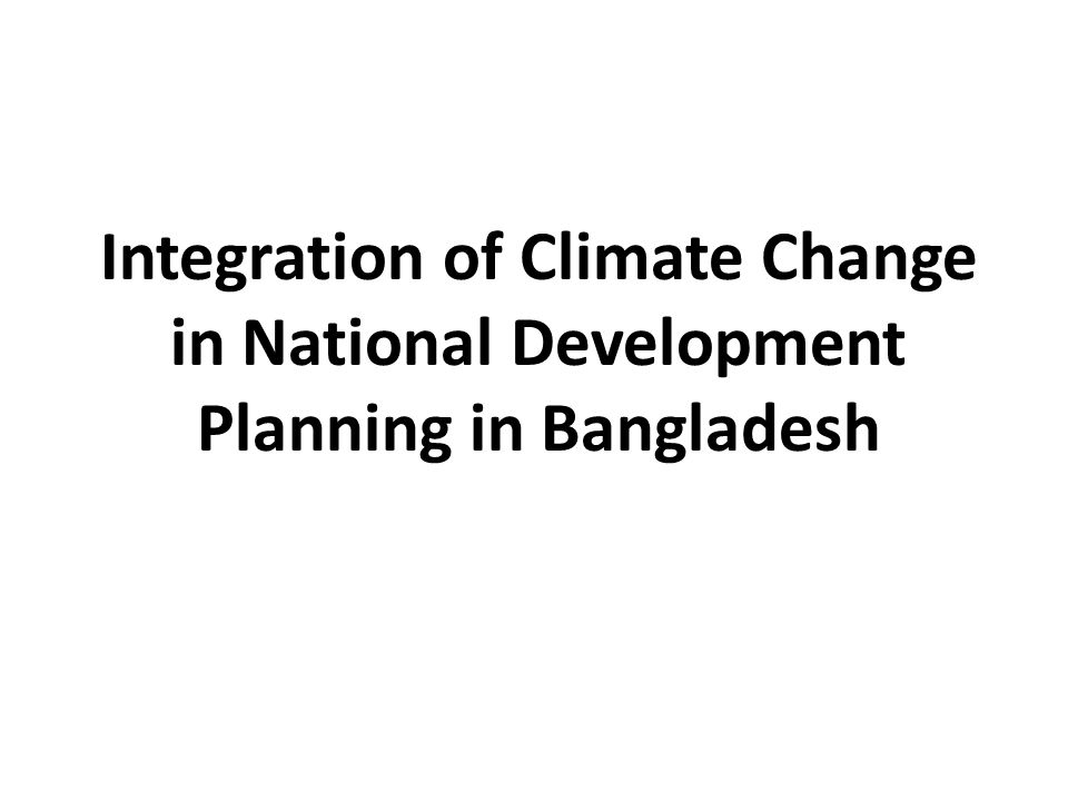 Integration of Climate Change in National Development Planning in Bangladesh