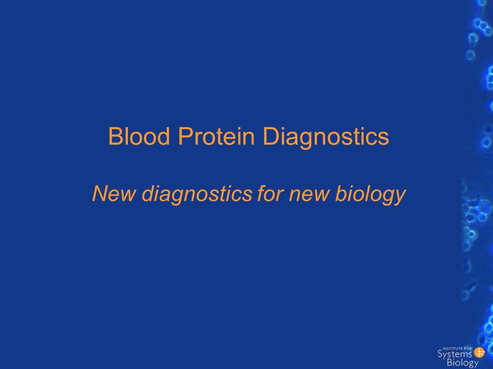 Blood Protein Diagnostics New diagnostics for new biology