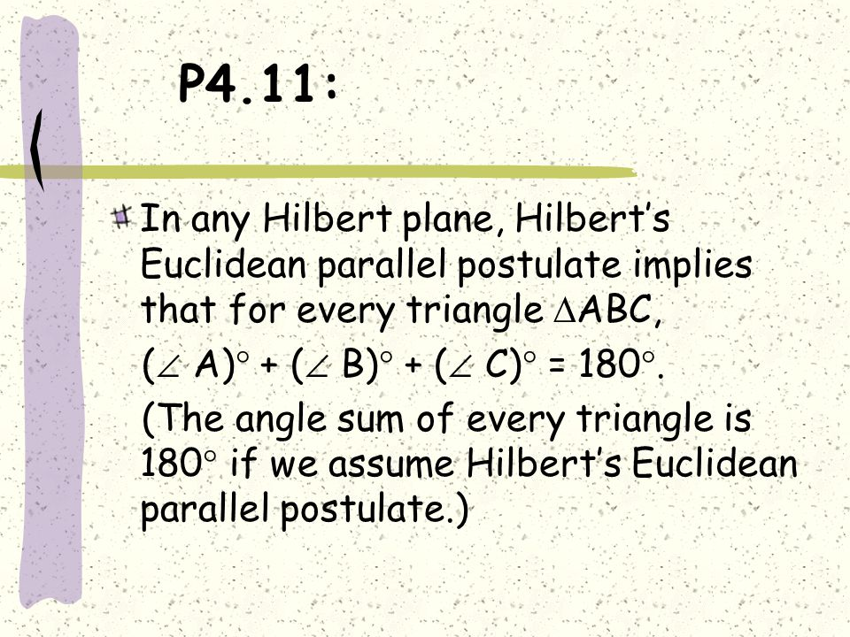 P4.11: In any Hilbert plane, Hilbert's Euclidean parallel postulate implies that for every triangle ABC,