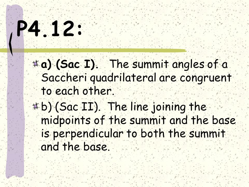 P4.12: a) (Sac I). The summit angles of a Saccheri quadrilateral are congruent to each other.