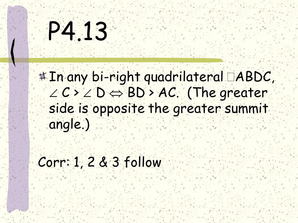 P4.13 In any bi-right quadrilateral ABDC,  C >  D  BD > AC. (The greater side is opposite the greater summit angle.)