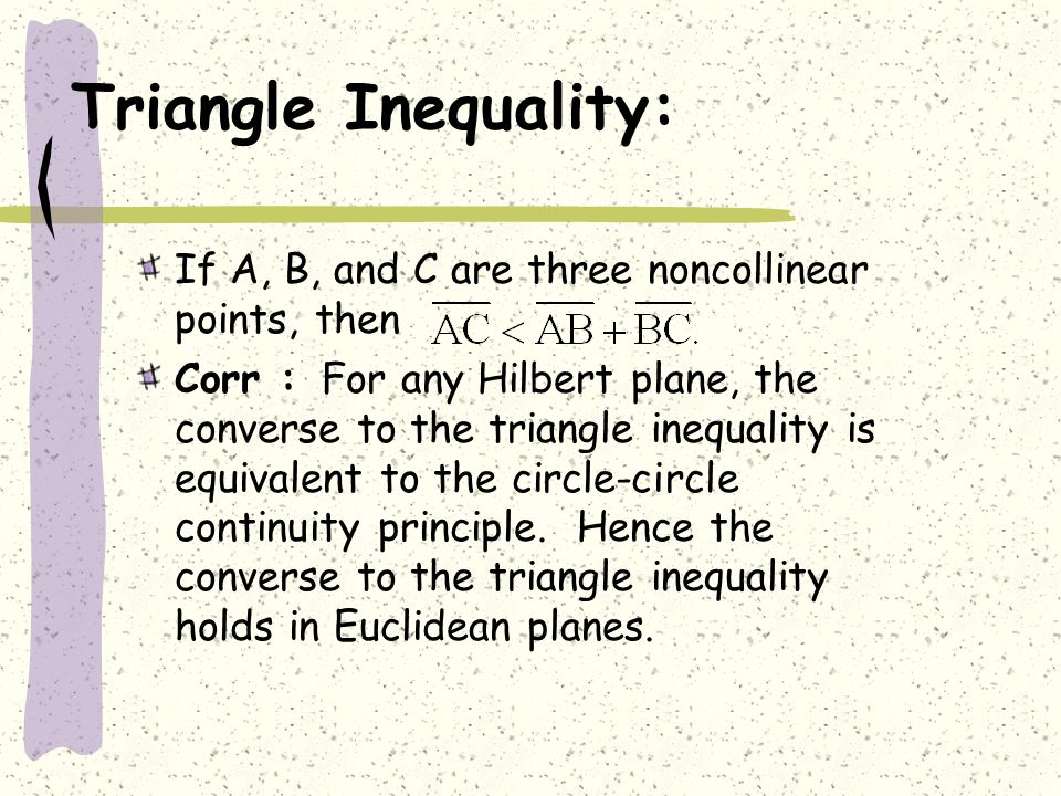 Triangle Inequality: If A, B, and C are three noncollinear points, then.