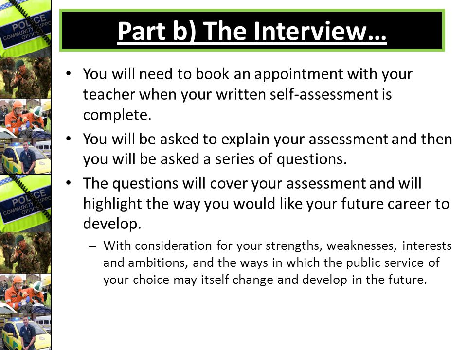 Part b) The Interview… You will need to book an appointment with your teacher when your written self-assessment is complete.