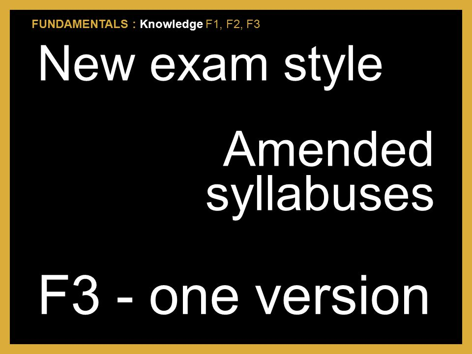 F3 - one version New exam style Amended syllabuses