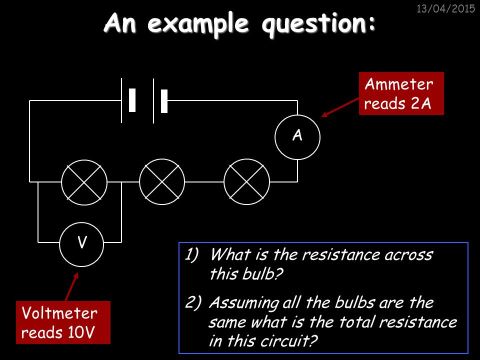 An example question: Ammeter reads 2A A V