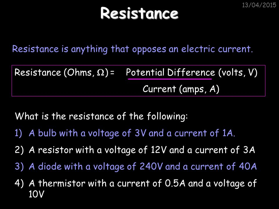 Resistance Resistance is anything that opposes an electric current.