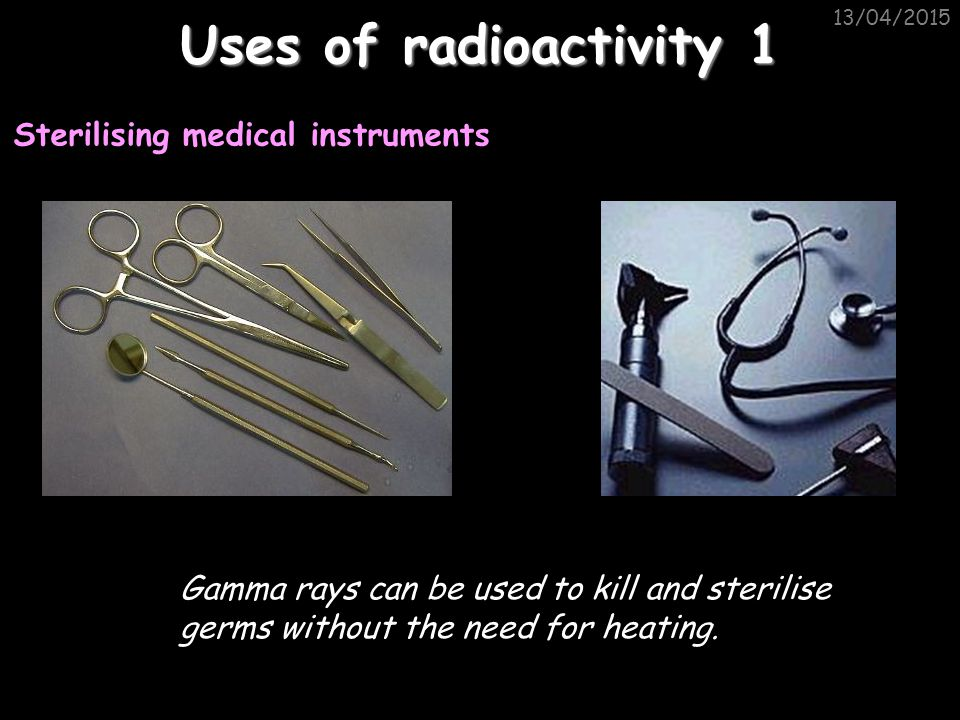 Uses of radioactivity 1 Sterilising medical instruments