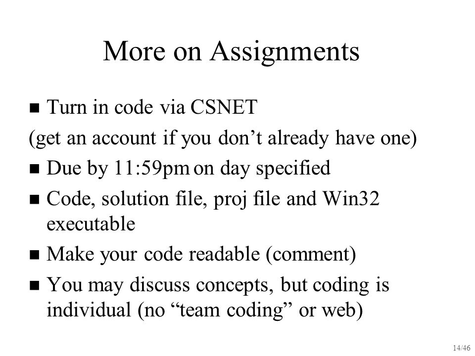 More on Assignments Turn in code via CSNET