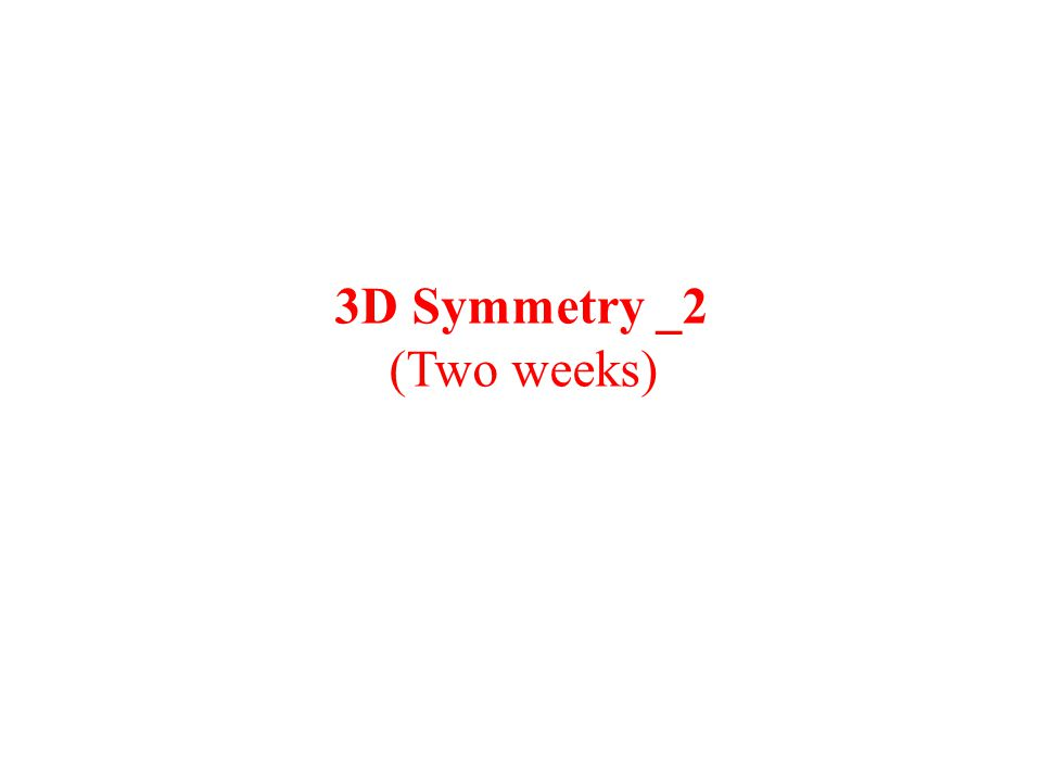 3D Symmetry _2 (Two weeks)