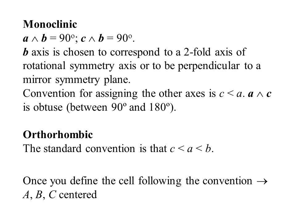 Monoclinic a  b = 90o; c  b = 90o.