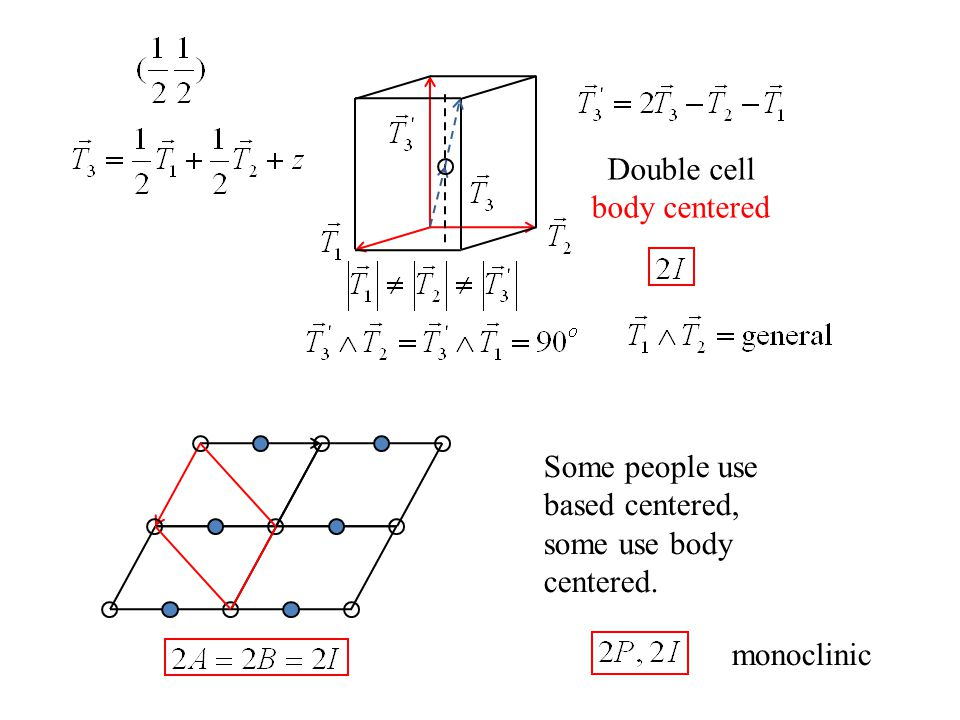 Double cell body centered Some people use based centered, some use body centered. monoclinic