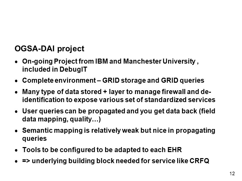 OGSA-DAI project On-going Project from IBM and Manchester University , included in DebugIT. Complete environment – GRID storage and GRID queries.