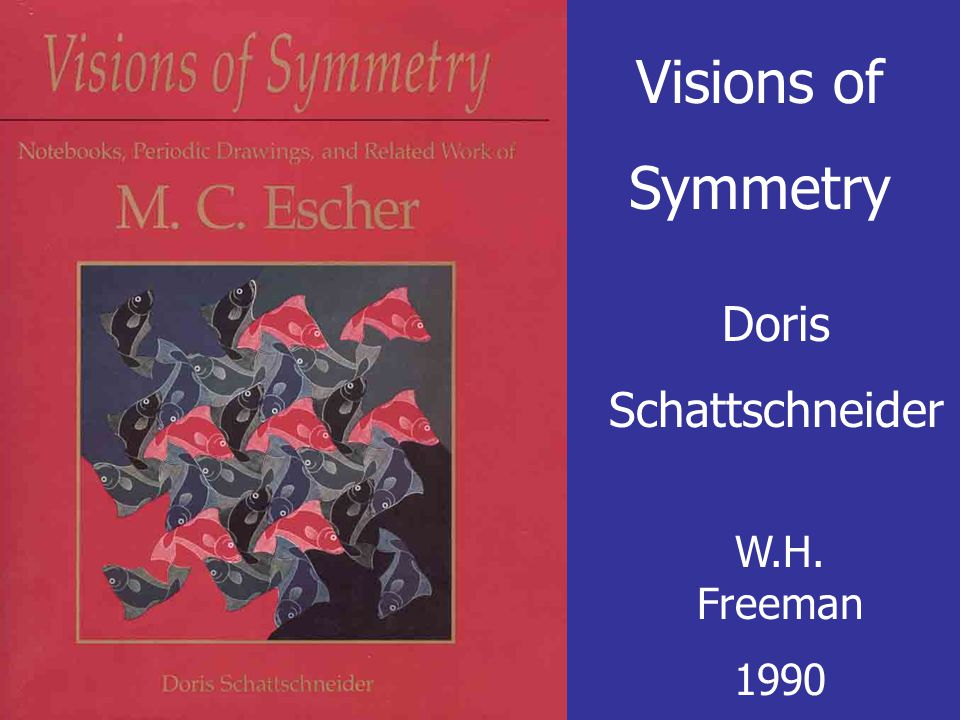 Visions of Symmetry Doris Schattschneider W.H. Freeman 1990