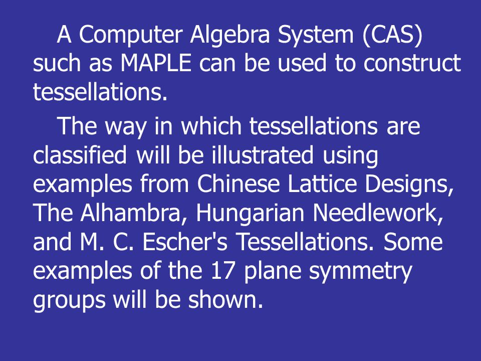 A Computer Algebra System (CAS) such as MAPLE can be used to construct tessellations.
