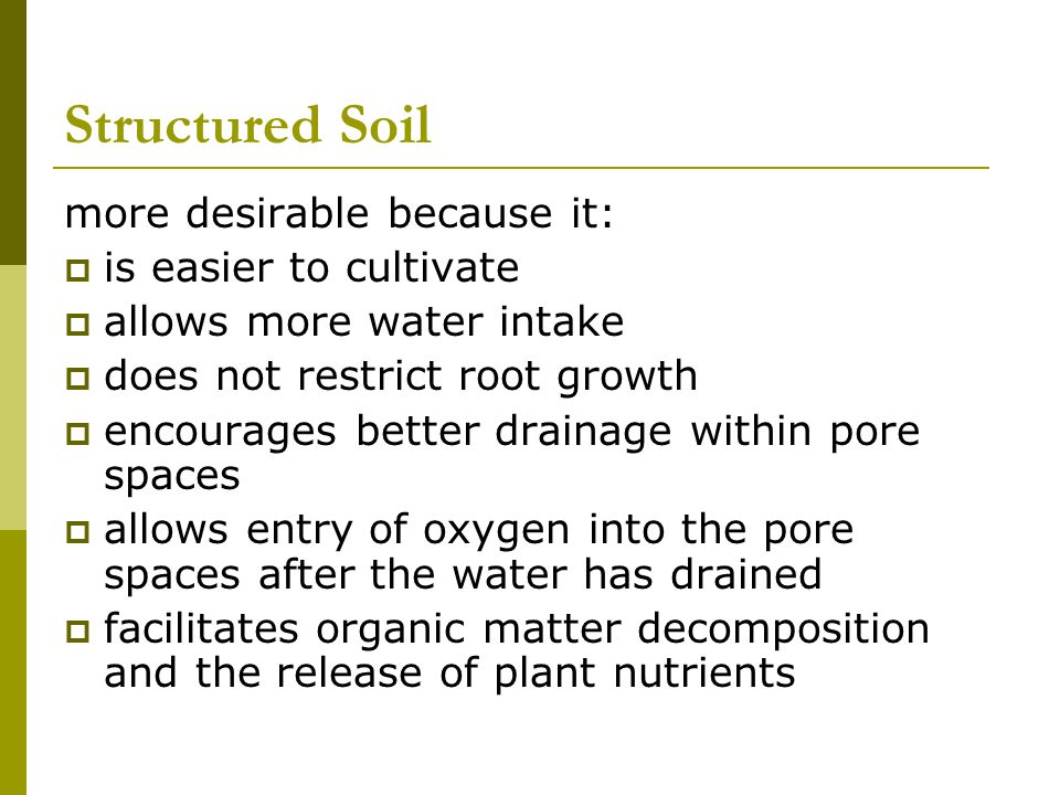 Structured Soil more desirable because it: is easier to cultivate