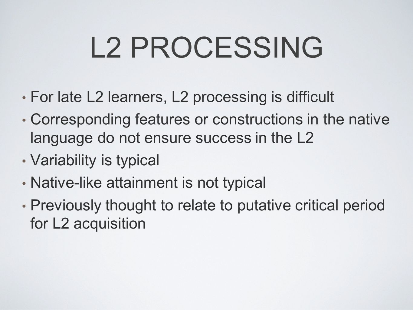 L2 PROCESSING For late L2 learners, L2 processing is difficult