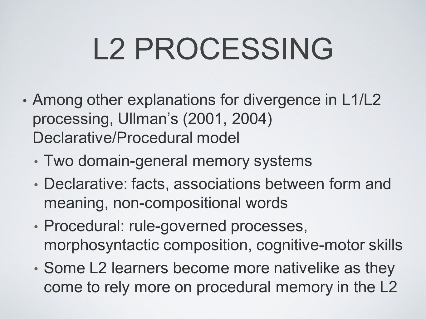 L2 PROCESSING Among other explanations for divergence in L1/L2 processing, Ullman's (2001, 2004) Declarative/Procedural model.