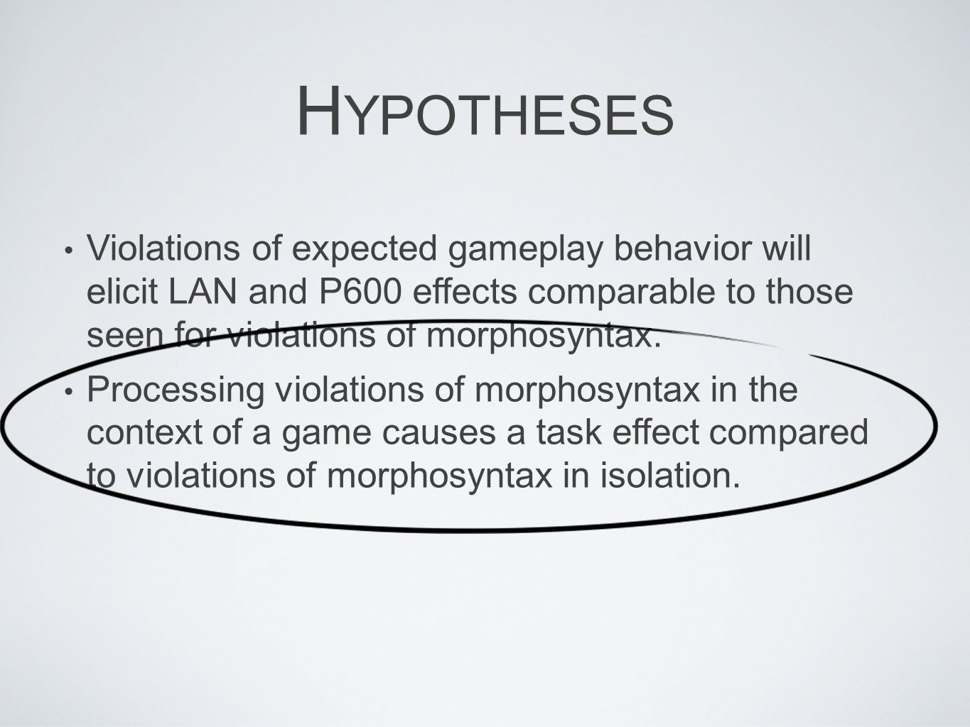 Hypotheses Violations of expected gameplay behavior will elicit LAN and P600 effects comparable to those seen for violations of morphosyntax.