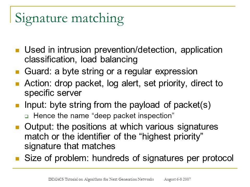 Signature matching Used in intrusion prevention/detection, application classification, load balancing.