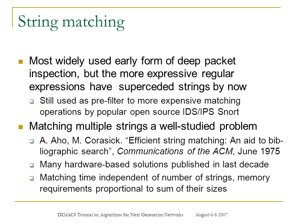 String matching Most widely used early form of deep packet inspection, but the more expressive regular expressions have superceded strings by now.