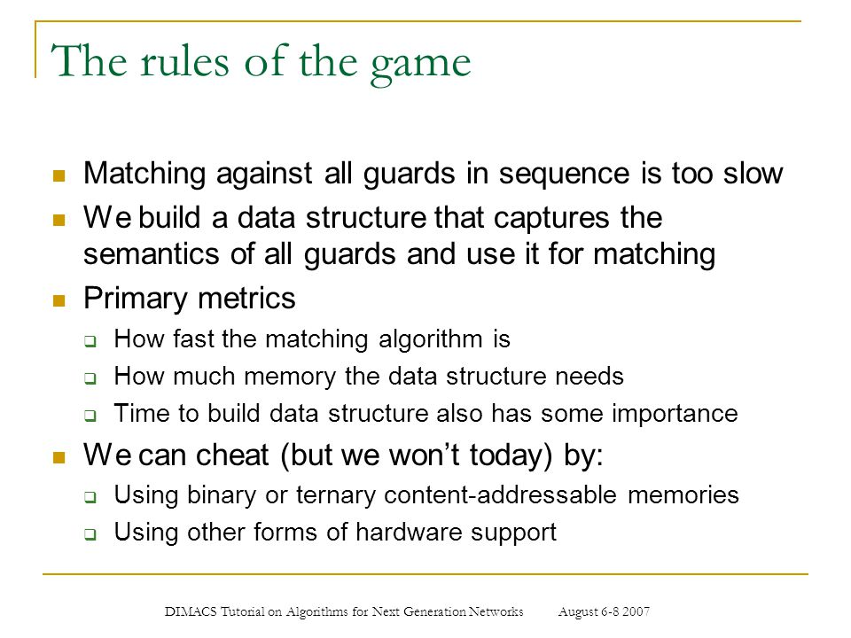 The rules of the game Matching against all guards in sequence is too slow.