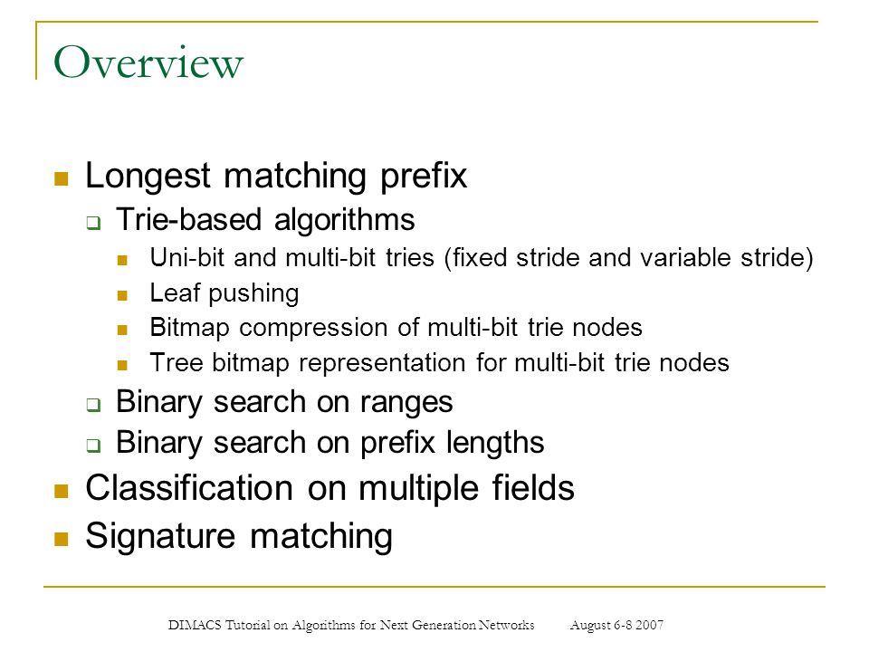 Overview Longest matching prefix Classification on multiple fields
