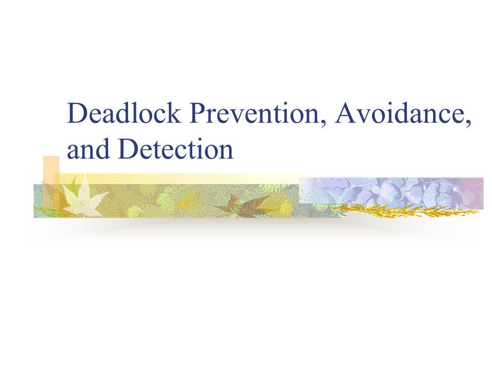 Deadlock Prevention, Avoidance, and Detection