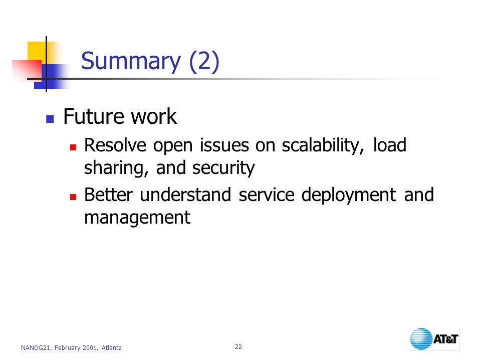 Summary (2) Future work. Resolve open issues on scalability, load sharing, and security.