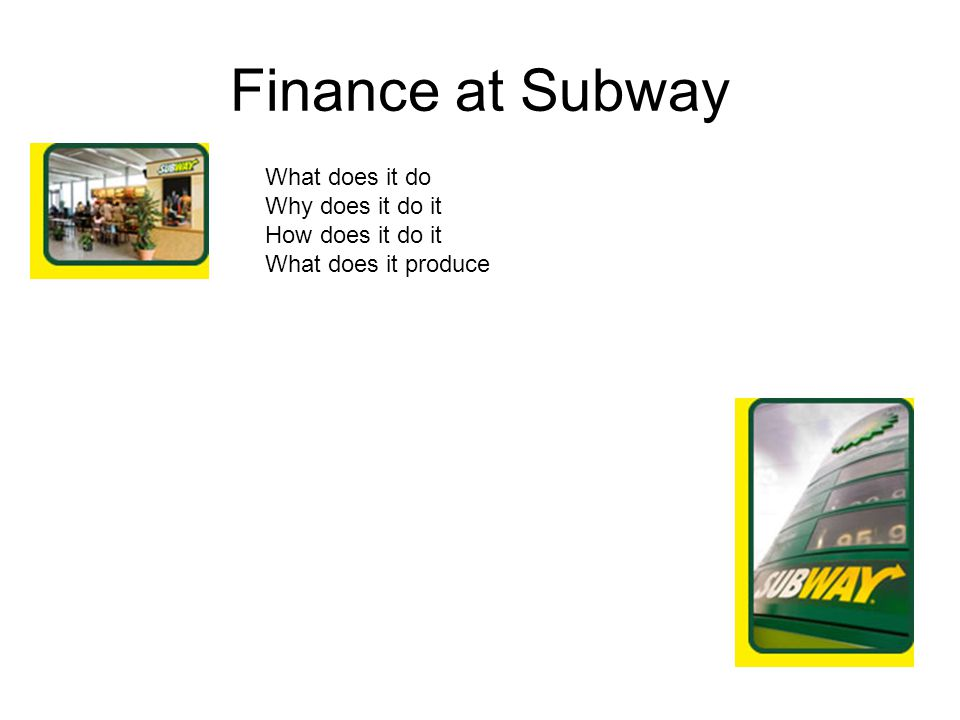 Finance at Subway What does it do Why does it do it How does it do it