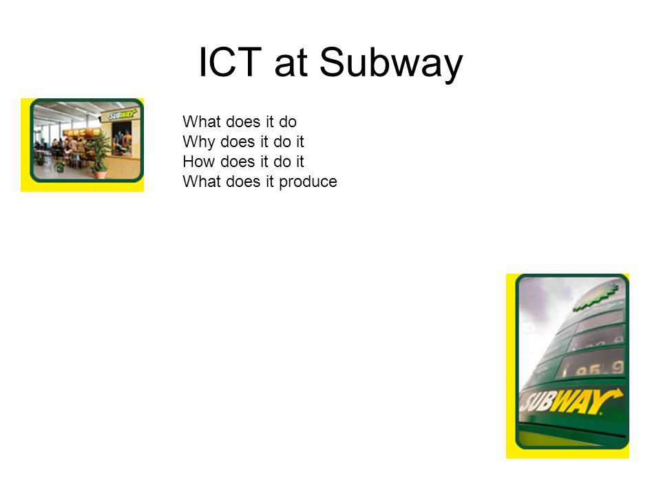 ICT at Subway What does it do Why does it do it How does it do it
