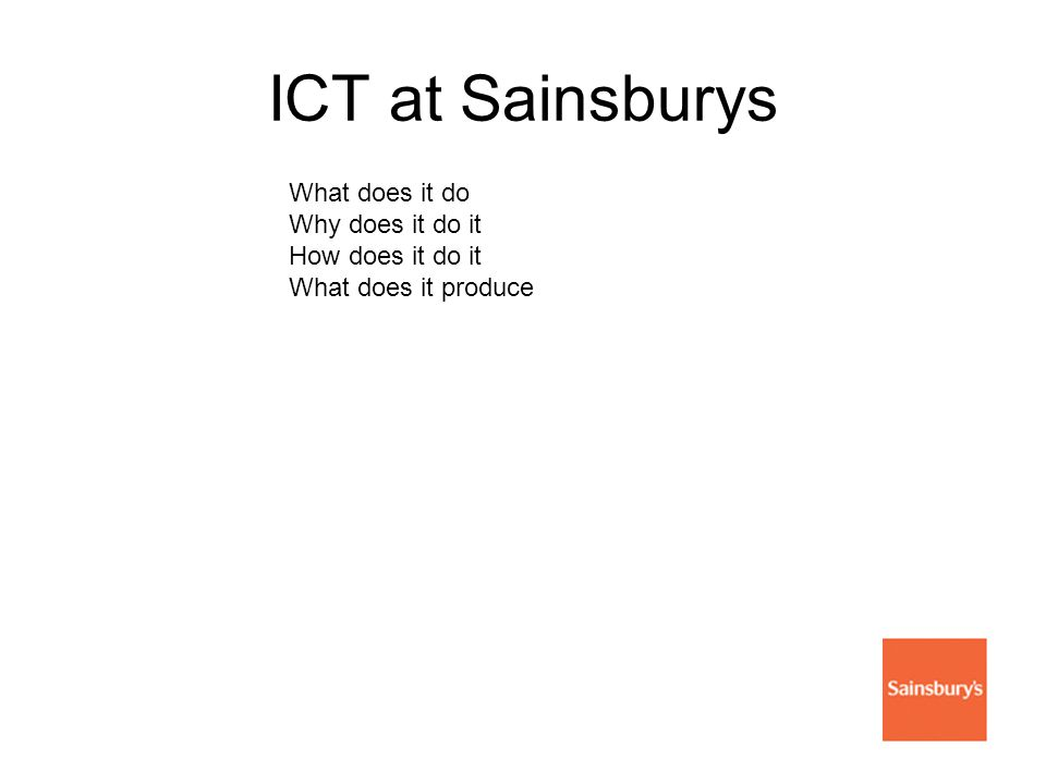 ICT at Sainsburys What does it do Why does it do it How does it do it