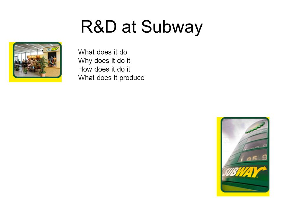 R&D at Subway What does it do Why does it do it How does it do it