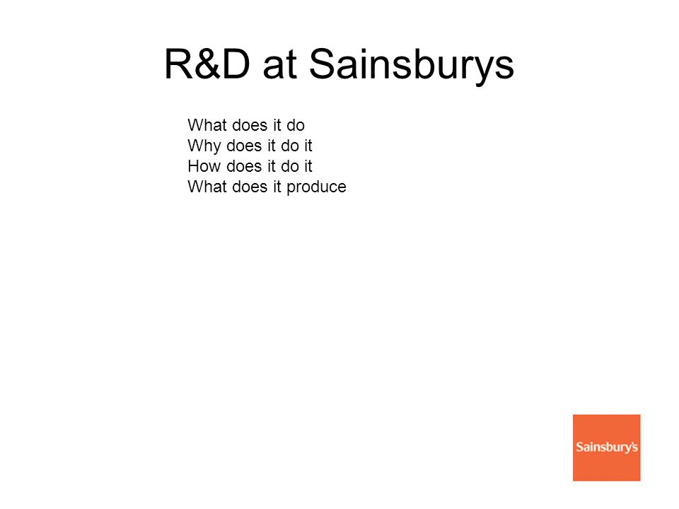 R&D at Sainsburys What does it do Why does it do it How does it do it