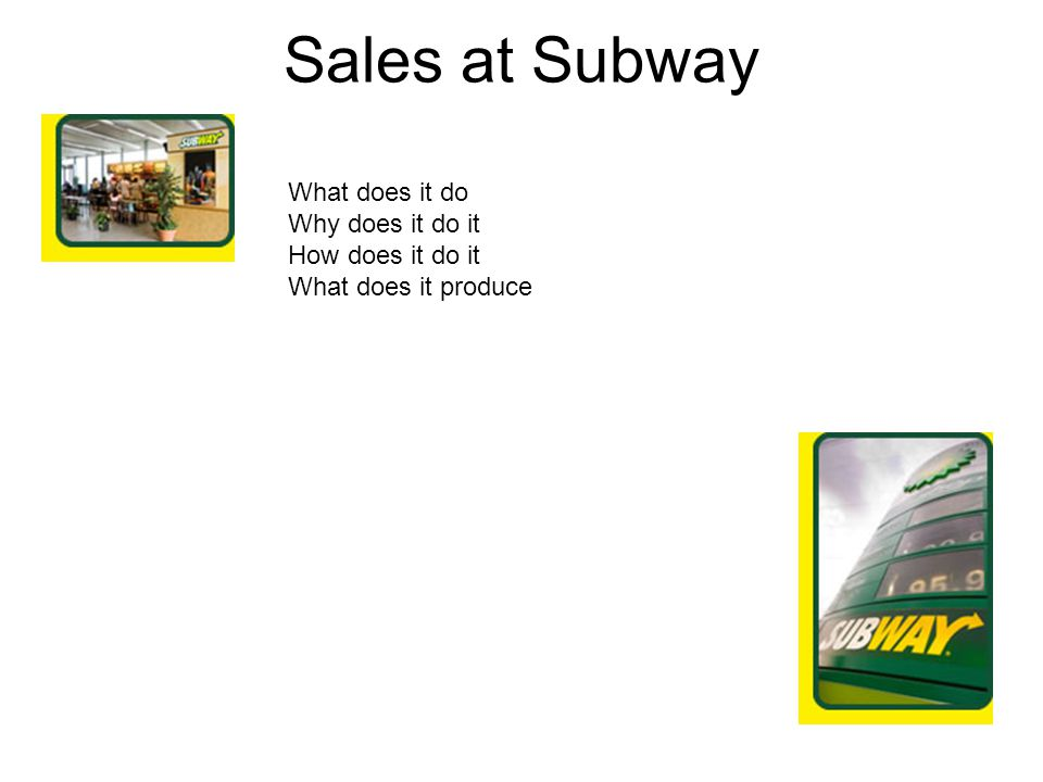 Sales at Subway What does it do Why does it do it How does it do it