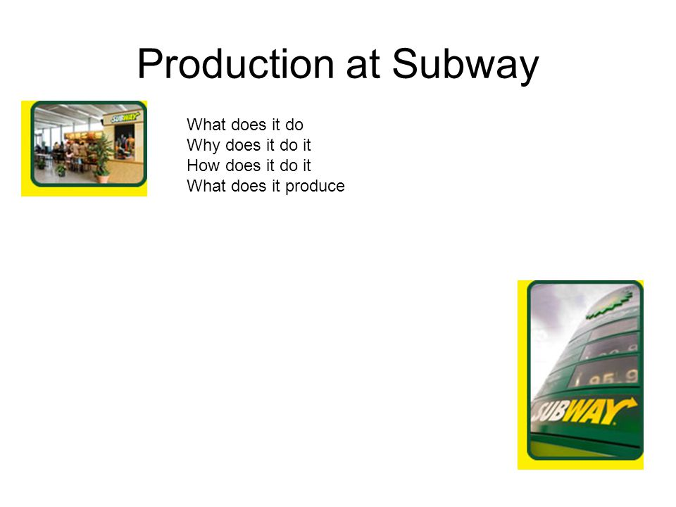 Production at Subway What does it do Why does it do it