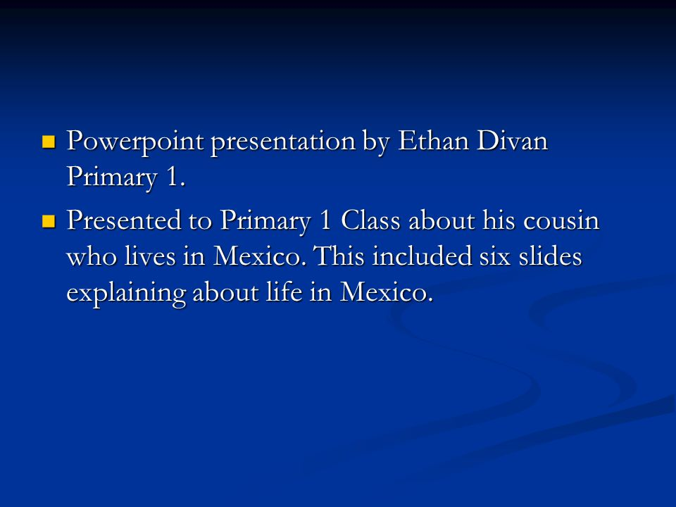 Powerpoint presentation by Ethan Divan Primary 1.