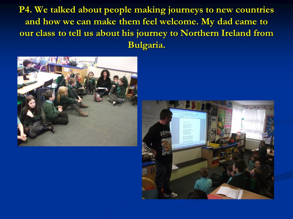 P4. We talked about people making journeys to new countries and how we can make them feel welcome.