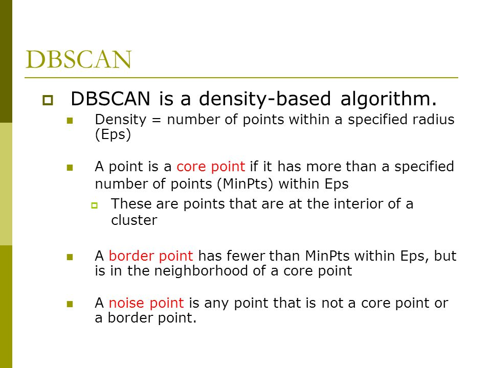 DBSCAN DBSCAN is a density-based algorithm.