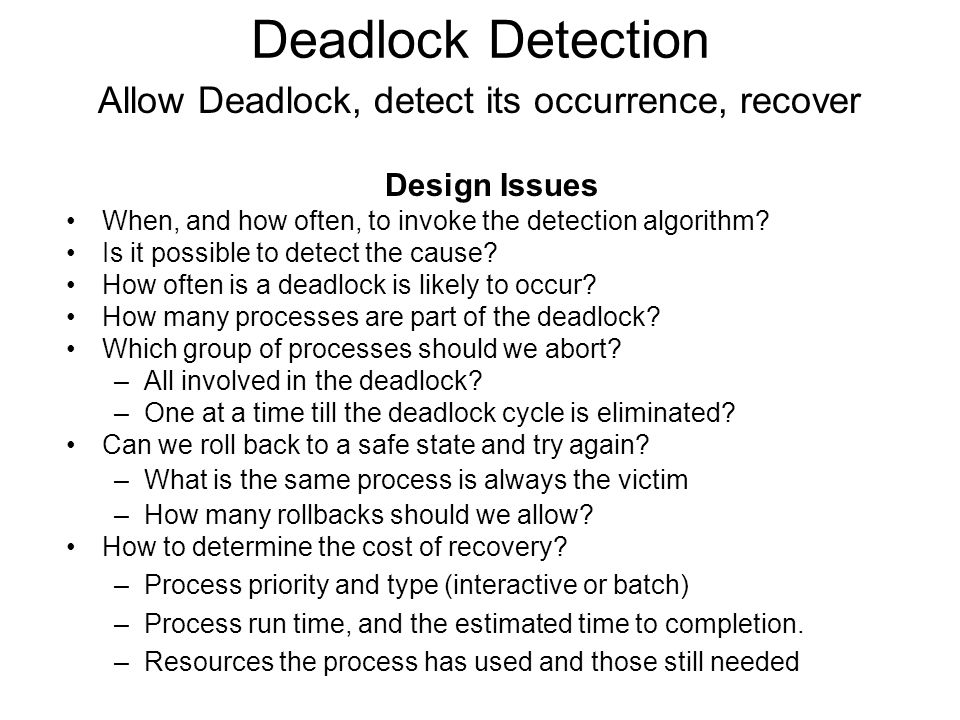 Deadlock Detection Allow Deadlock, detect its occurrence, recover
