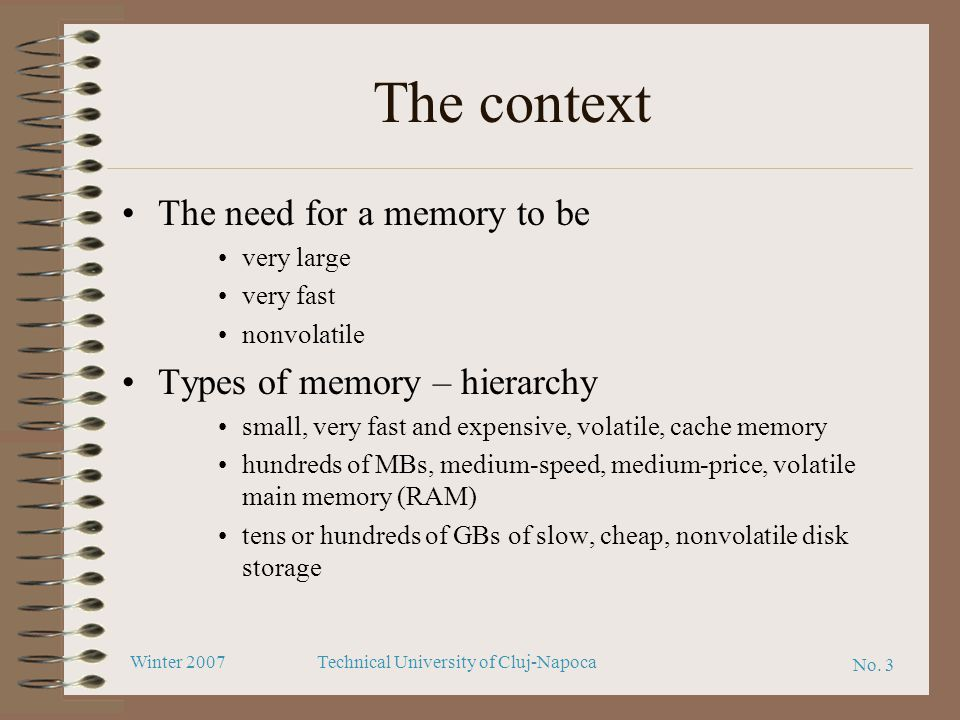 The context The need for a memory to be Types of memory – hierarchy