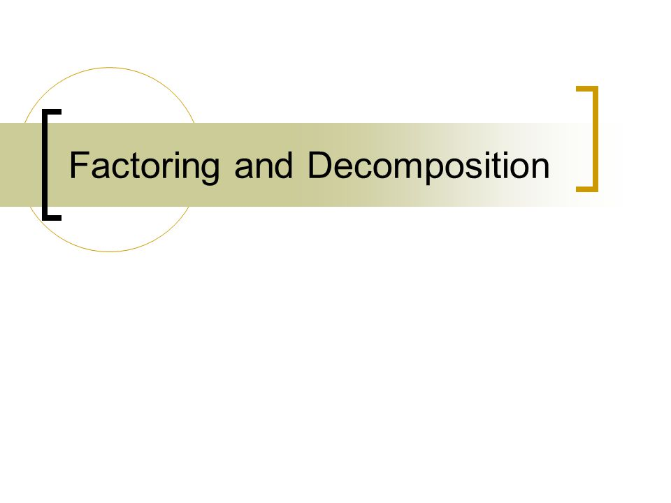 Factoring and Decomposition